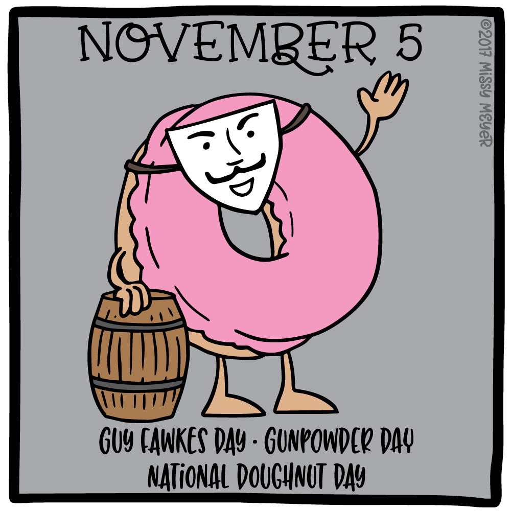 November 5 (every year): Guy Fawkes Day; Gunpowder Day; National Doughnut Day