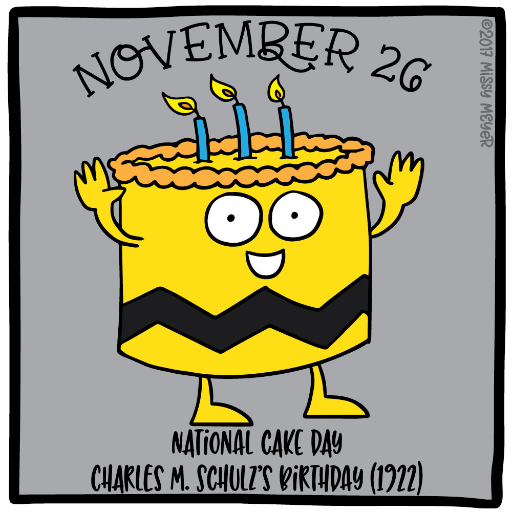 November 26 (every year): National Cake Day; Charles M. Schulz's Birthday