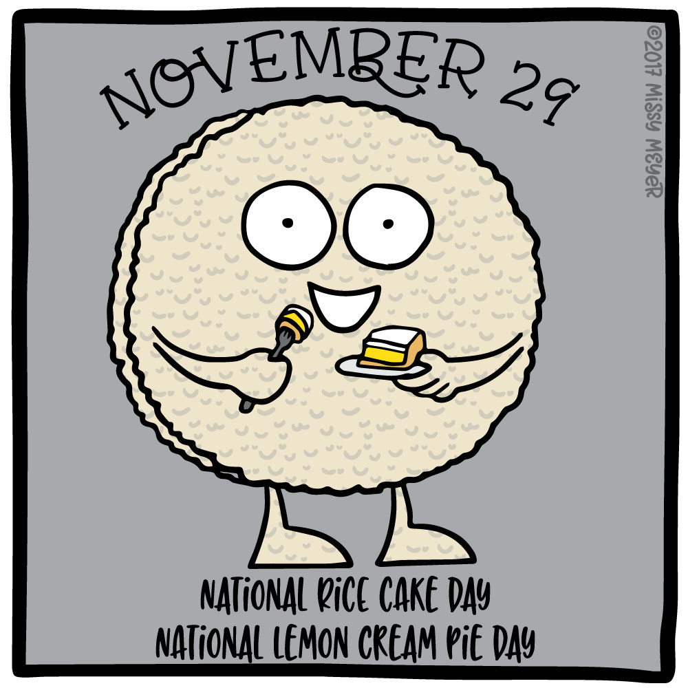 November 29 (every year): National Rice Cake Day; National Lemon Cream Pie Day