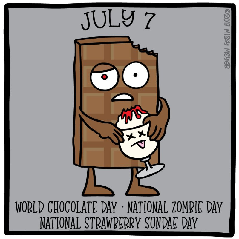 July 7 (every year): World Chocolate Day; National Zombie Day; National Strawberry Sundae Day