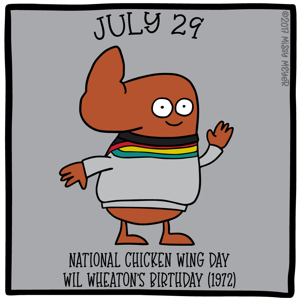 July 29 (every year): National Chicken Wing Day; Wil Wheaton's Birthday