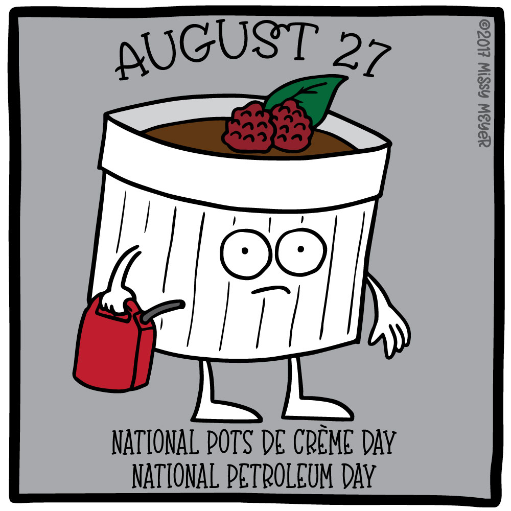 August 27 (every year): National Pots de Creme Day; National Petroleum Day