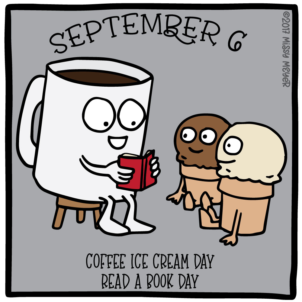 September 6 (every year): Coffee Ice Cream Day; Read a Book Day