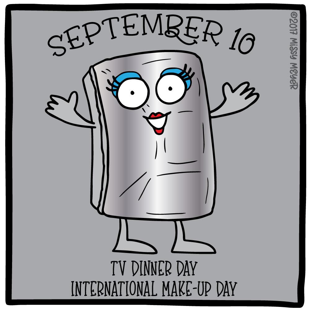 September 10 (every year): TV Dinner Day; International Make-Up Day