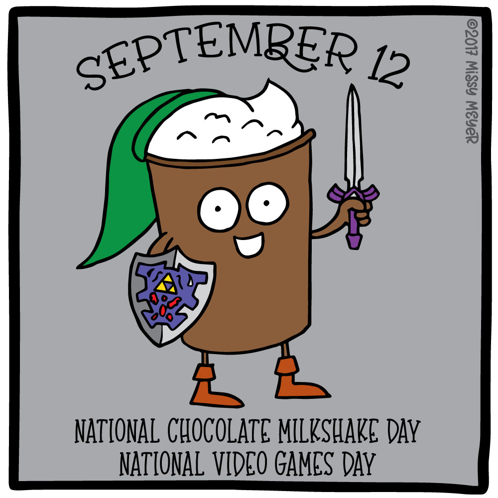 September 12 (every year): National Chocolate Milkshake Day; National Video Games Day