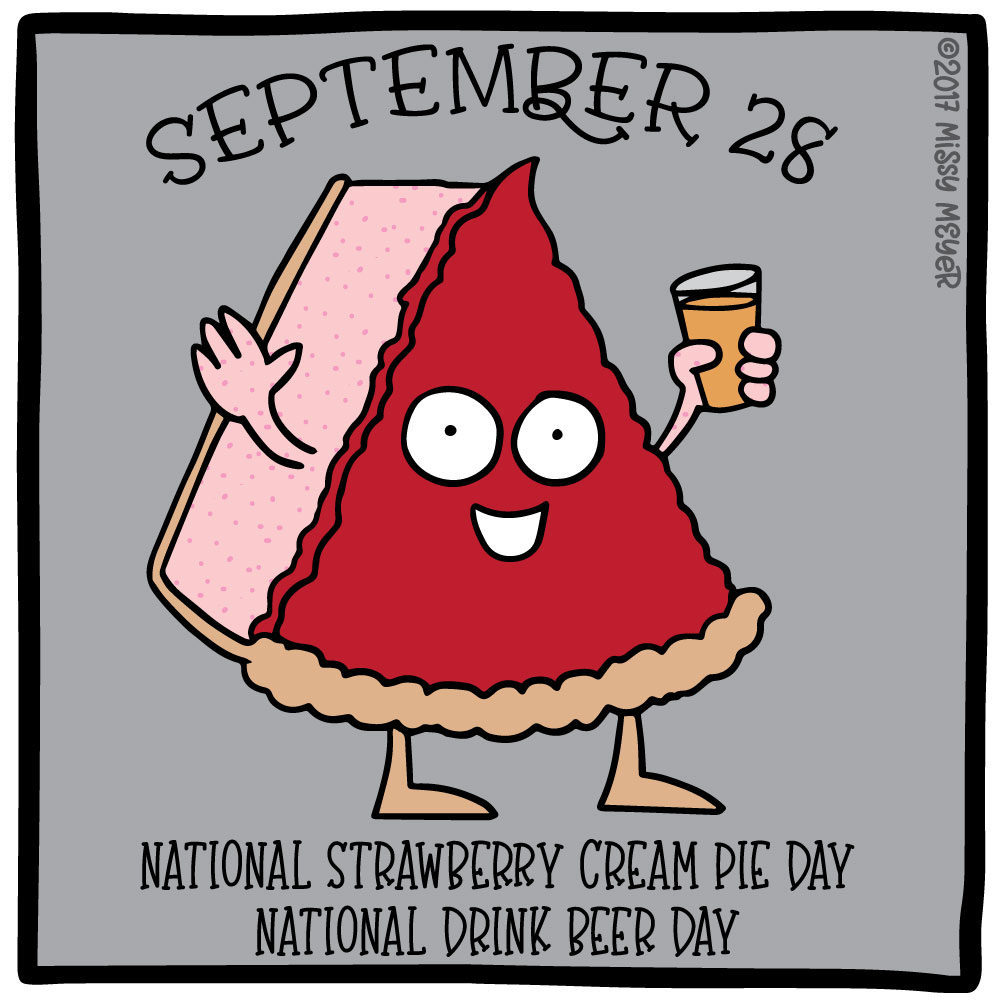 September 28 (every year): National Strawberry Cream Pie Day; National Drink Beer Day