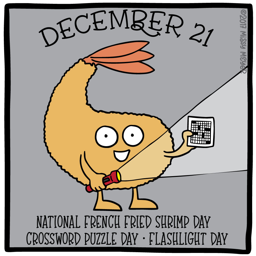 December 21 (every year): National French Fried Shrimp Day; Crossword Puzzle Day; Flashlight Day