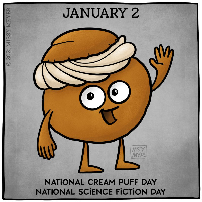 January 2 (every year): National Cream Puff Day; National Science Fiction Day