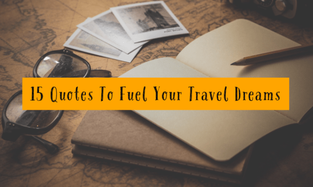 15 Quotes To Fuel Your Travel Dreams!
