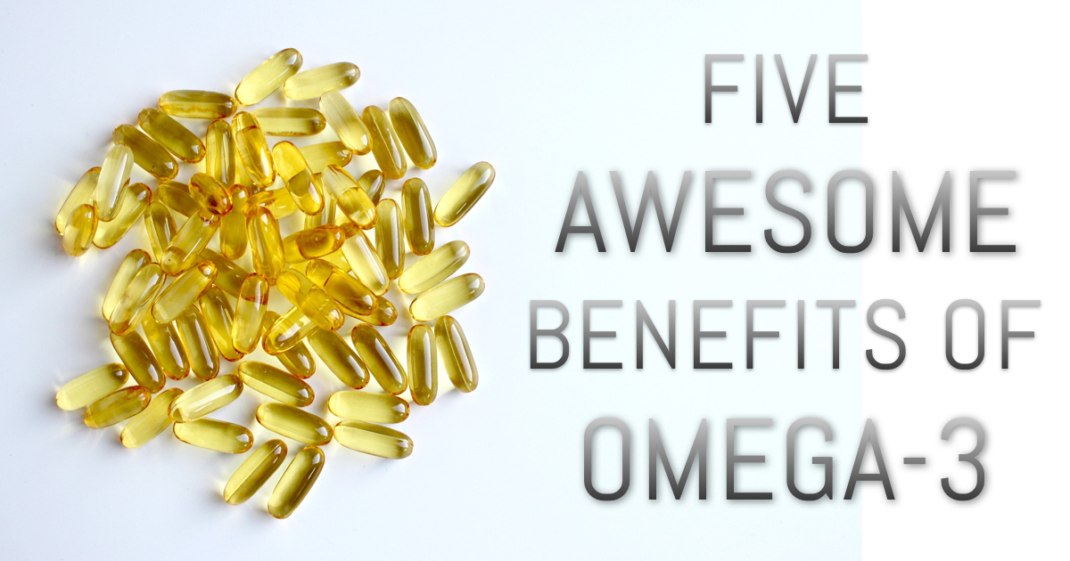 Five Awesome Benefits of Omega-3