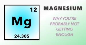 Magnesium: Why You're Probably Not Getting Enough