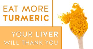 Eat More Turmeric: Your Liver Will Thank You