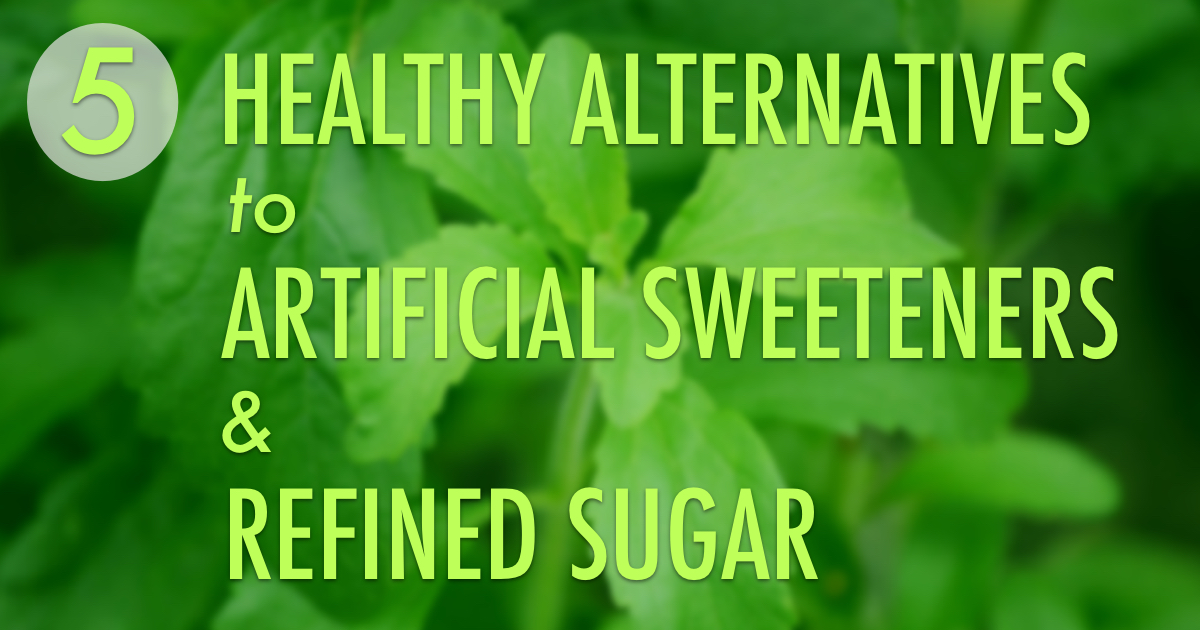 5 Healthy Alternatives to Artificial Sweeteners & Refined Sugar