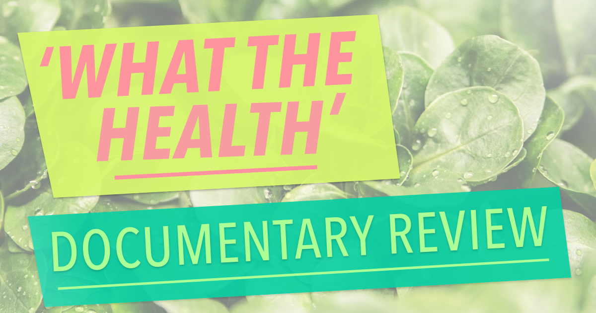 What The Health Documentary Review - Holistic Health for Life