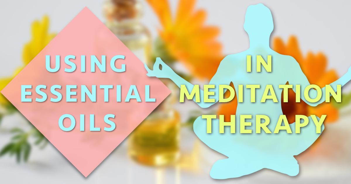 Using Essential Oils in Meditation Therapy