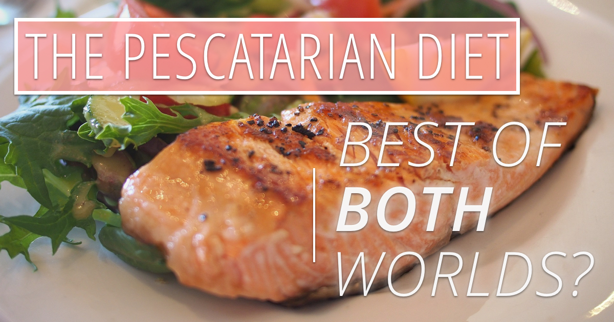 The Pescatarian Diet: Best of Both Worlds?