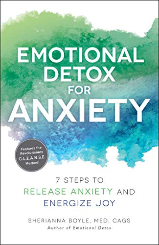 Emotional Detox for Anxiety: 7 Steps to Release Anxiety and Energize Joy by Sherianna Boyle
