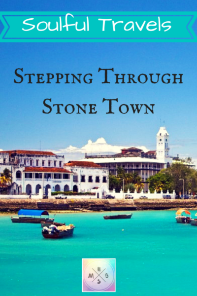 ~Soulful Travels~ Stepping Through Stone Town