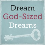 Dream God-sized Dreams