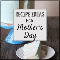 Mother's Day Recipe Ideas