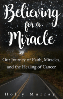 Believing for a Miracle, Healing, Cancer, Miracles