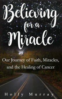 Believing for a Miracle Holly Murray Author Editor