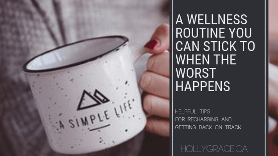 A Wellness Routine You Can Stick To When The Worst Happens