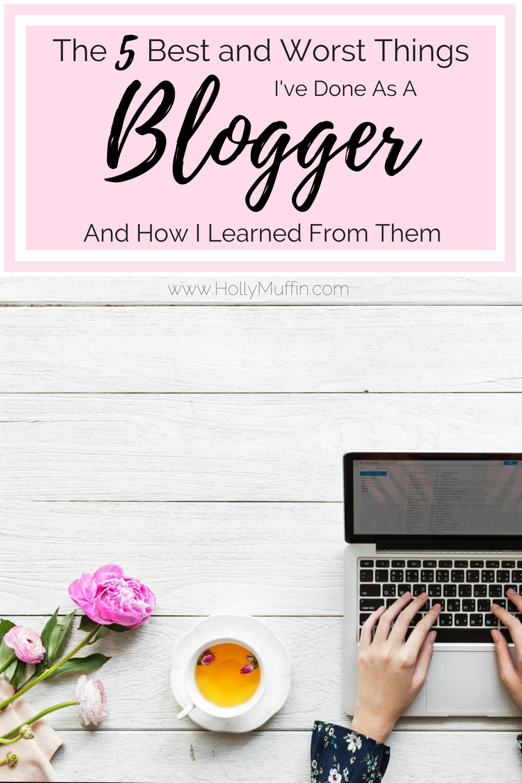 The 5 Best and Worst Things I've Done as a Blogger