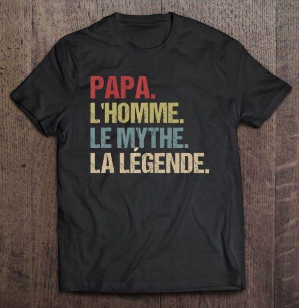 Papa l'homme le mythe la legende vintage version shirt