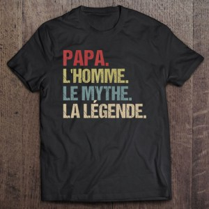 Papa l'homme le mythe la legende vintage version shirt