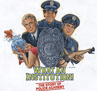 "A Sneak Peek Into ""What An Institution: The Story of Police Academy"""