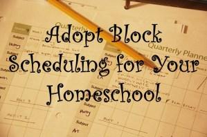 Adopt Block Scheduling for Your Homeschool