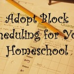 Adopt Block Scheduling for Your Homeschool