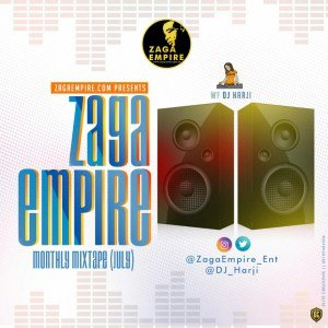 MIXTAPE: ZagaEmpire X WF DJ Harji – ZagaEmpire Monthly Mixtape (July Edition)