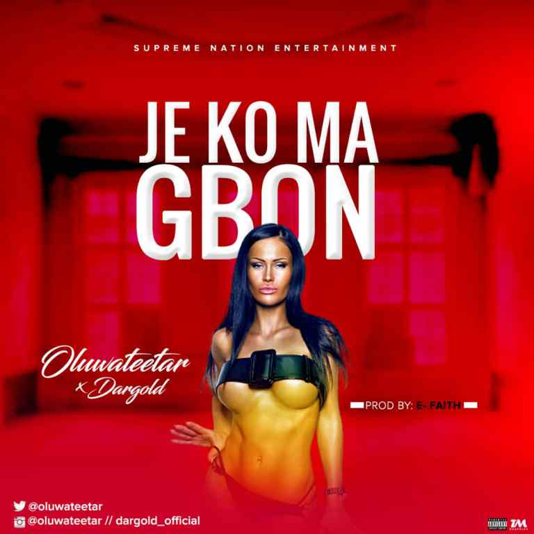 Music: Oluwateetar Ft. Dargold – Je Ko Ma Gbon (Prod. By E Faith)