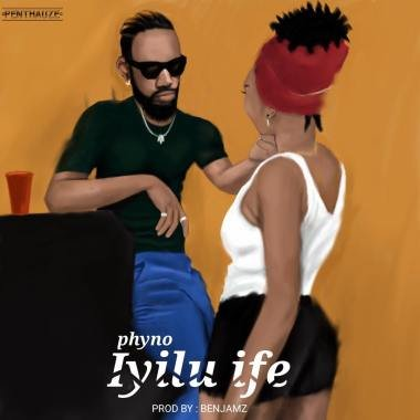 "MP3: Phyno – ""Iyilu Ife"""