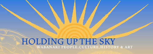 Holding up the Sky: Wabanaki People, Culture, History, and Art