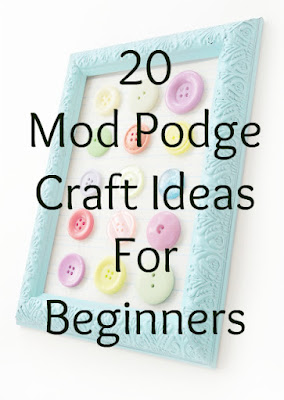20 Easy Mod Podge Crafts for Beginners