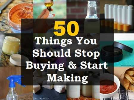 50 things you can make at home and not buy!