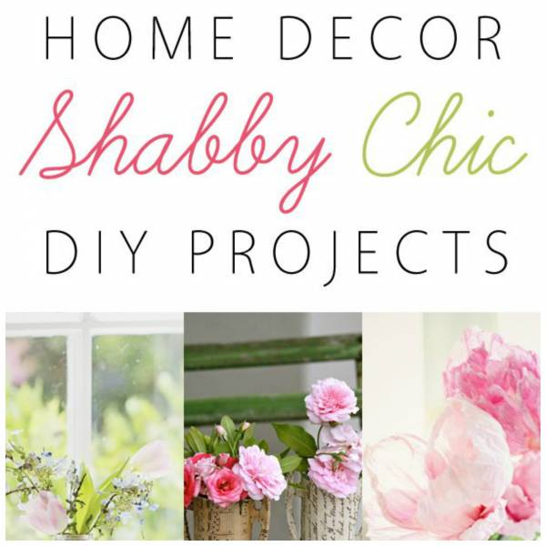 DIY Projects For Your Shabby Chic Home Decor