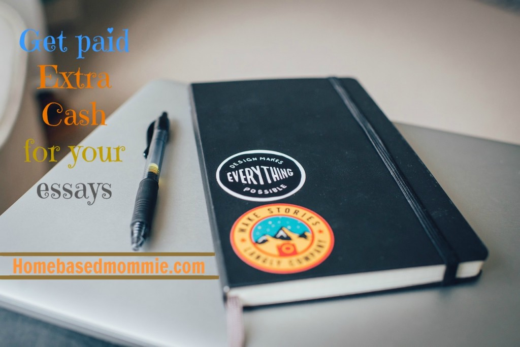 get paid extra cash for your essays homebasedmommie notebook 1209921 1280