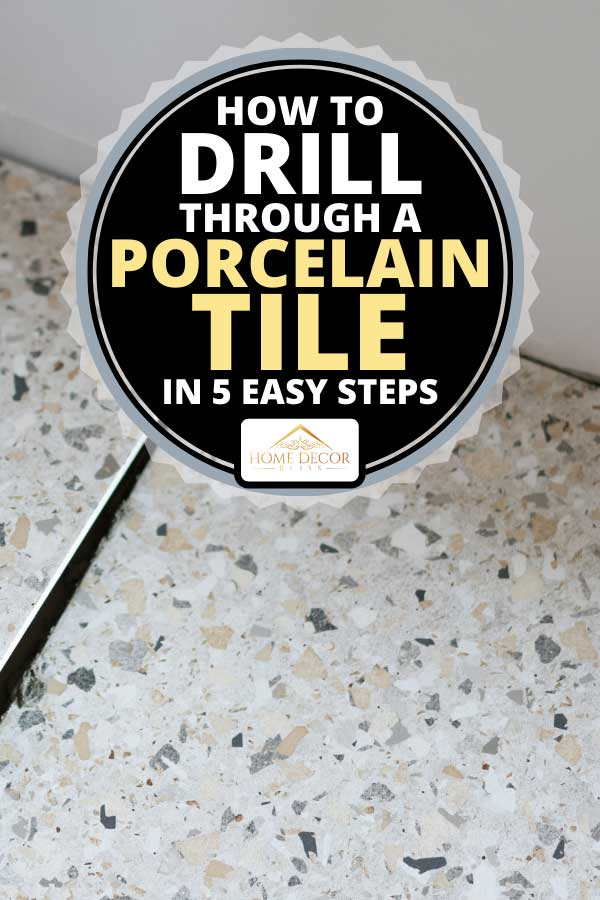 how to drill through a porcelain tile