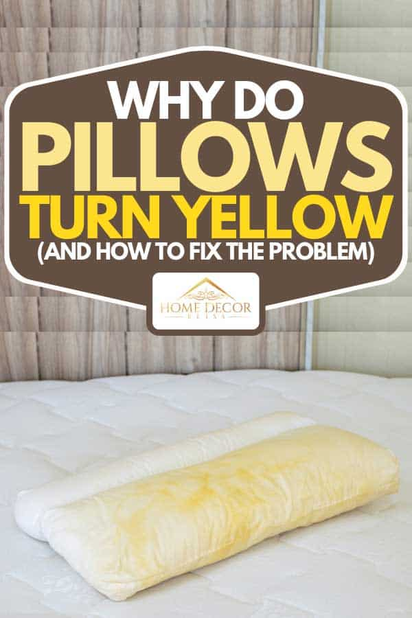 why do pillows turn yellow and how to