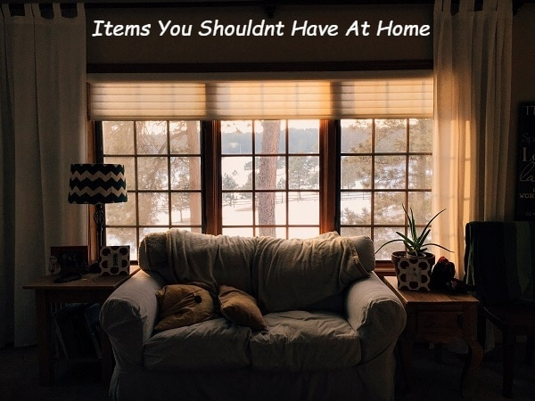 10 Items You Should Never Have At Home
