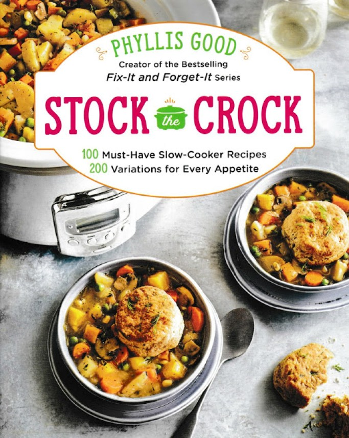 Stock the Crock: 100 Must-Have Slow-Cooker Recipes, 200 Variations for Every Appetite,An All-New Slow Cooker Bible from Phyllis Good   homeiswheretheboatis.net