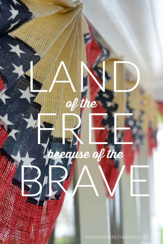 Land of the Free Because of the Brave | ©homeiswheretheboatis.net #july4th