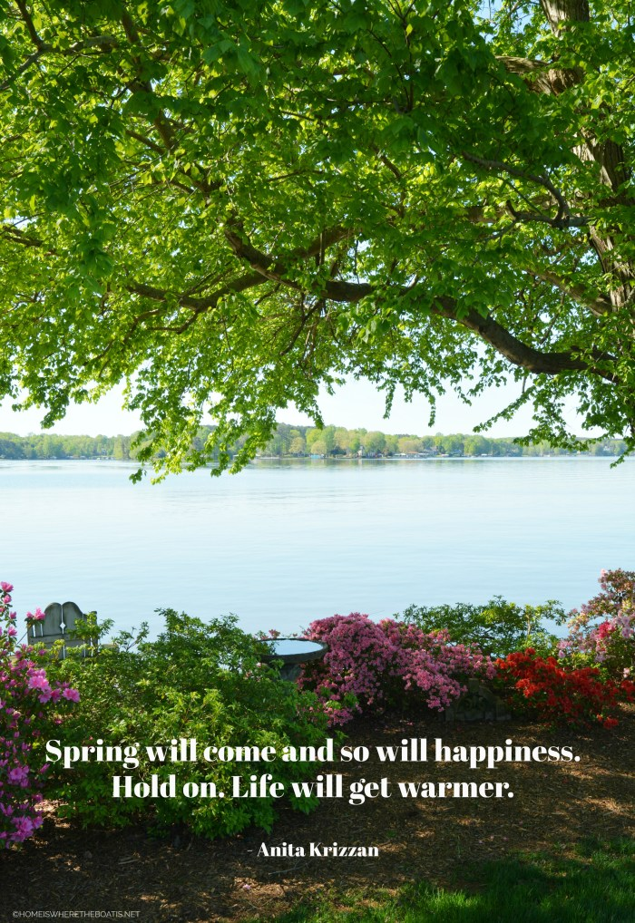 """Spring will come and so will happiness. Hold on. Life will get warmer."" - Anita Krizzan"