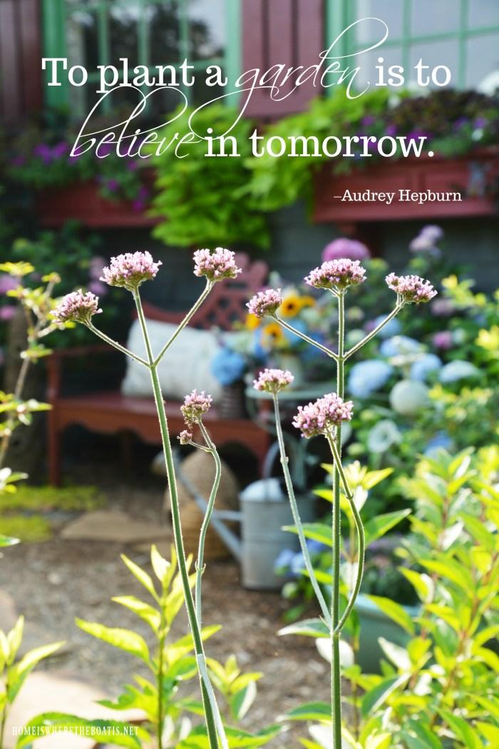 """To plant a garden is to believe in tomorrow."" –Audrey Hepburn"