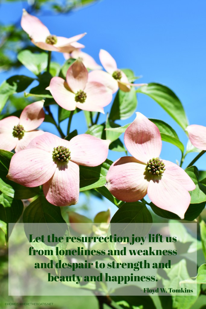 """Let the resurrection joy lift us from loneliness and weakness and despair to strength and beauty and happiness."" -Floyd W. Tomkins 