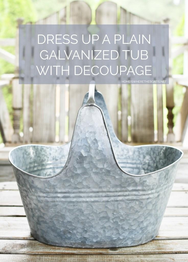 Dress up a plain galvanized tub with decoupage | ©homeiswheretheboatis.net #DIY #craft